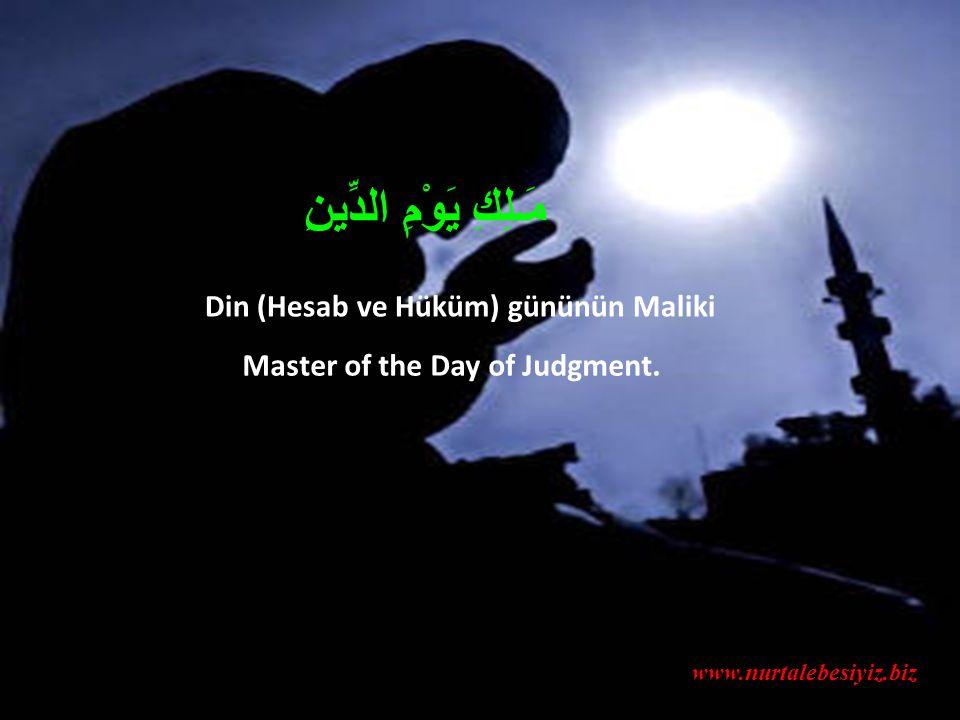 Din (Hesab ve Hüküm) gününün Maliki Master of the Day of Judgment.