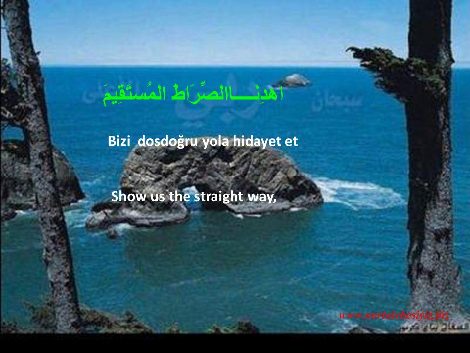 Bizi dosdoğru yola hidayet et Show us the straight way, www.nurtalebesiyiz.biz اهدِنَــــاالصِّرَاطَ المُستَقِيمَ