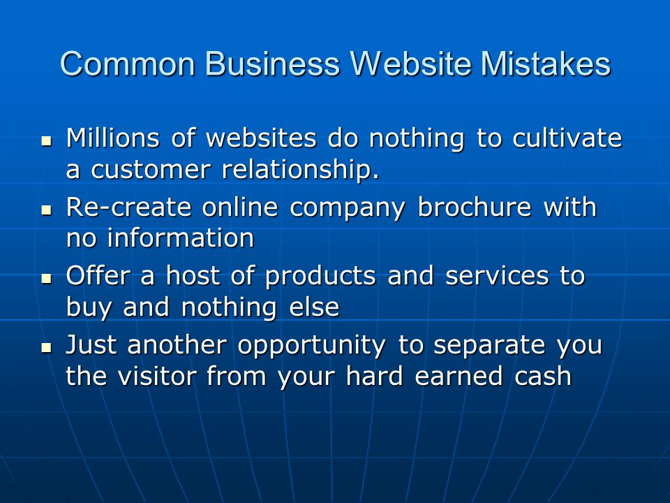 Common Business Website Mistakes Millions of websites do nothing to cultivate a customer relationship. Millions of websites do nothing to cultivate a
