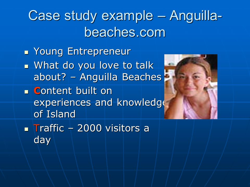 Case study example – Anguilla- beaches.com Young Entrepreneur Young Entrepreneur What do you love to talk about? – Anguilla Beaches What do you love t