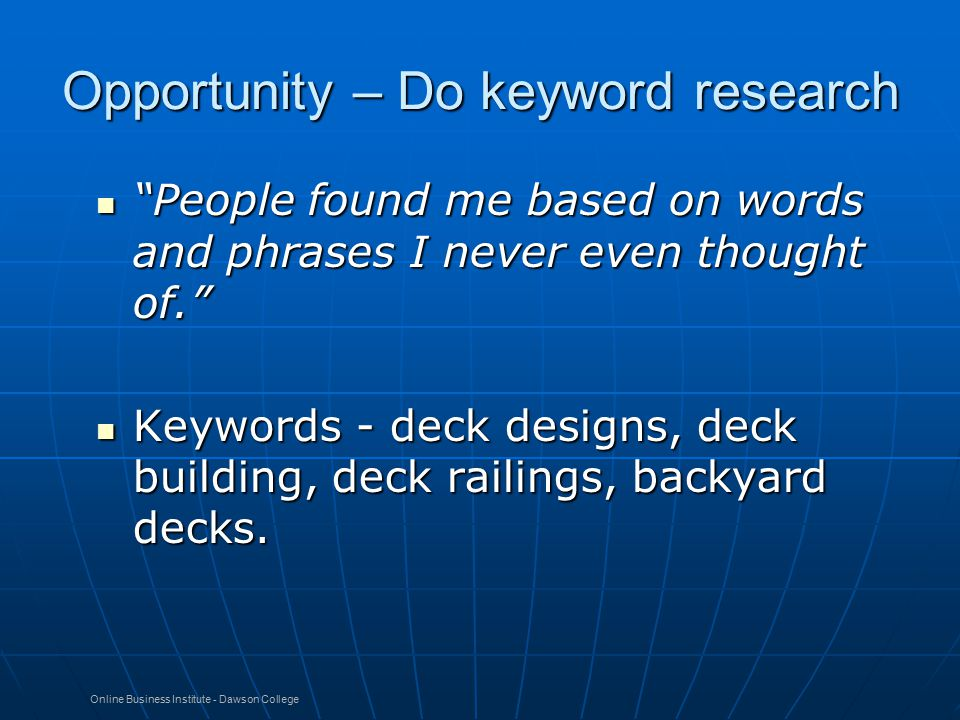 "Opportunity – Do keyword research ""People found me based on words and phrases I never even thought of."" ""People found me based on words and phrases I"