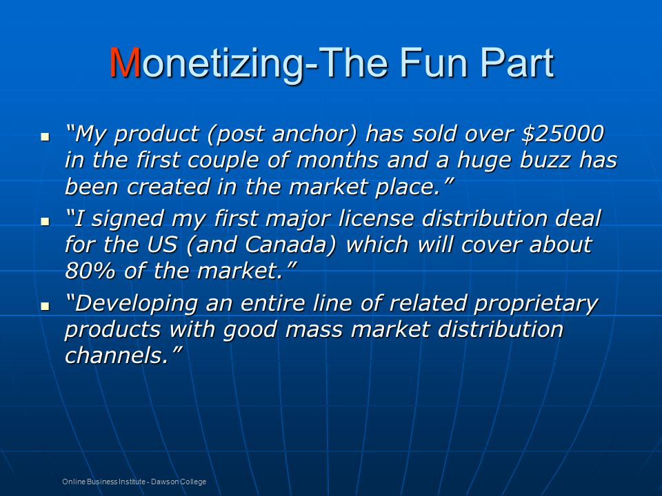 "Online Business Institute - Dawson College Monetizing-The Fun Part ""My product (post anchor) has sold over $25000 in the first couple of months and a"