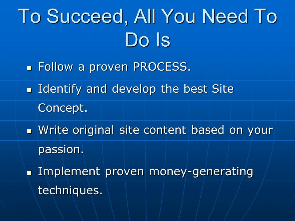 To Succeed, All You Need To Do Is Follow a proven PROCESS. Follow a proven PROCESS. Identify and develop the best Site Concept. Identify and develop t