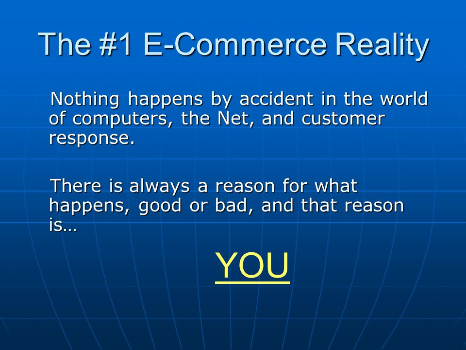 The #1 E-Commerce Reality Nothing happens by accident in the world of computers, the Net, and customer response. Nothing happens by accident in the wo