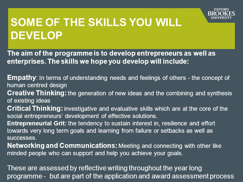 SOME OF THE SKILLS YOU WILL DEVELOP The aim of the programme is to develop entrepreneurs as well as enterprises.
