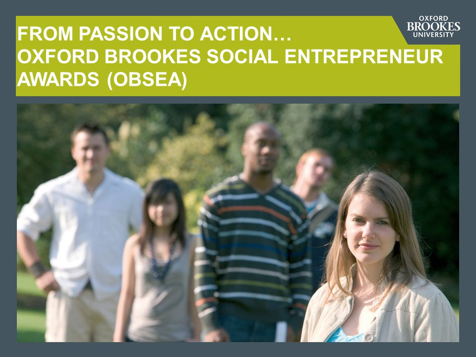 FROM PASSION TO ACTION… OXFORD BROOKES SOCIAL ENTREPRENEUR AWARDS (OBSEA)