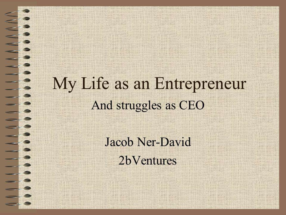 My Life as an Entrepreneur And struggles as CEO Jacob Ner-David 2bVentures