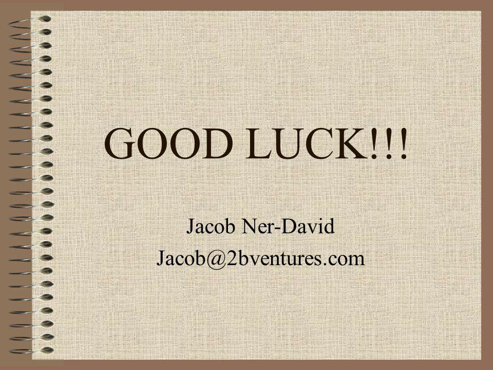 GOOD LUCK!!! Jacob Ner-David Jacob@2bventures.com