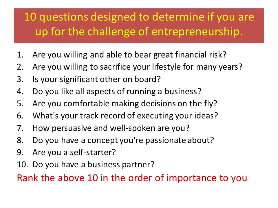 10 questions designed to determine if you are up for the challenge of entrepreneurship.