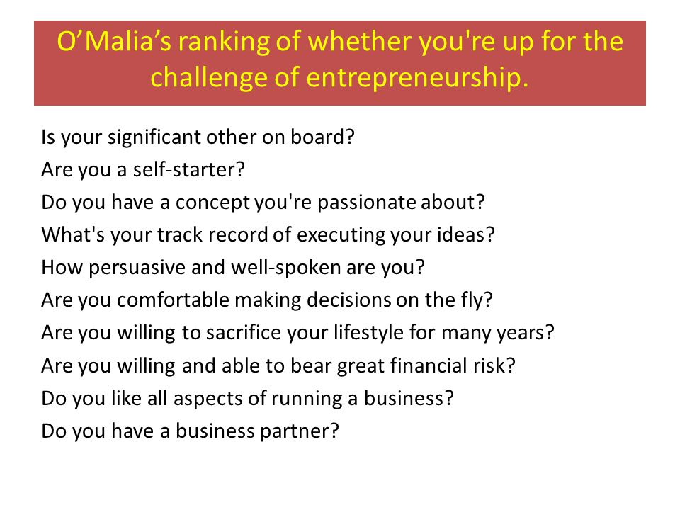 O'Malia's ranking of whether you re up for the challenge of entrepreneurship.