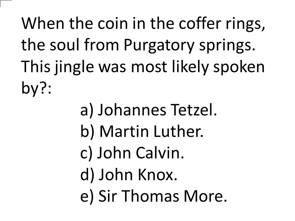 When the coin in the coffer rings, the soul from Purgatory springs.