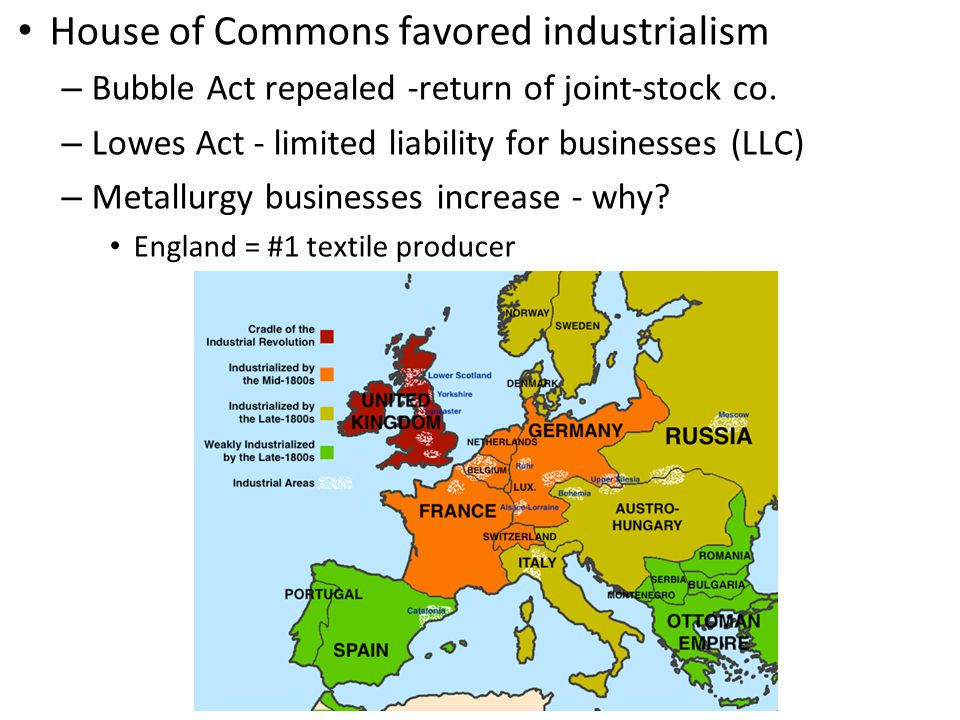 House of Commons favored industrialism – Bubble Act repealed -return of joint-stock co.