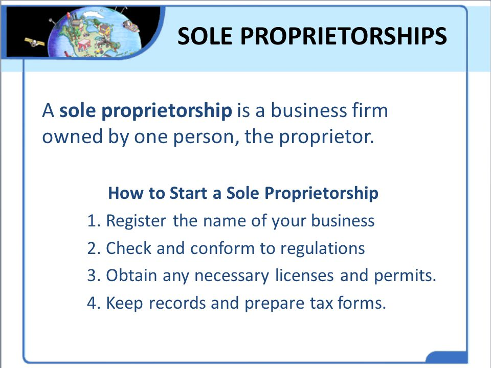 SOLE PROPRIETORSHIPS A sole proprietorship is a business firm owned by one person, the proprietor. How to Start a Sole Proprietorship 1. Register the