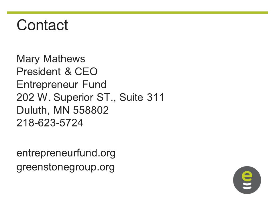 Contact Mary Mathews President & CEO Entrepreneur Fund 202 W.