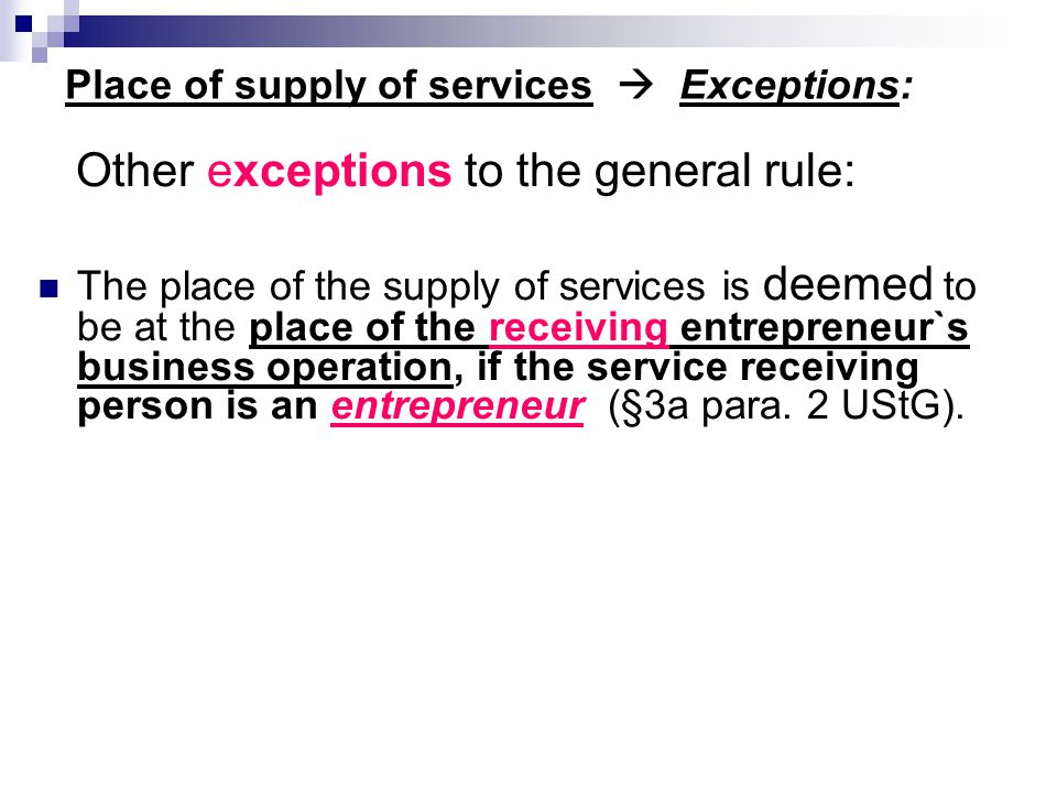 Place of supply of services  Exceptions: Other exceptions to the general rule: The place of the supply of services is deemed to be at the place of th