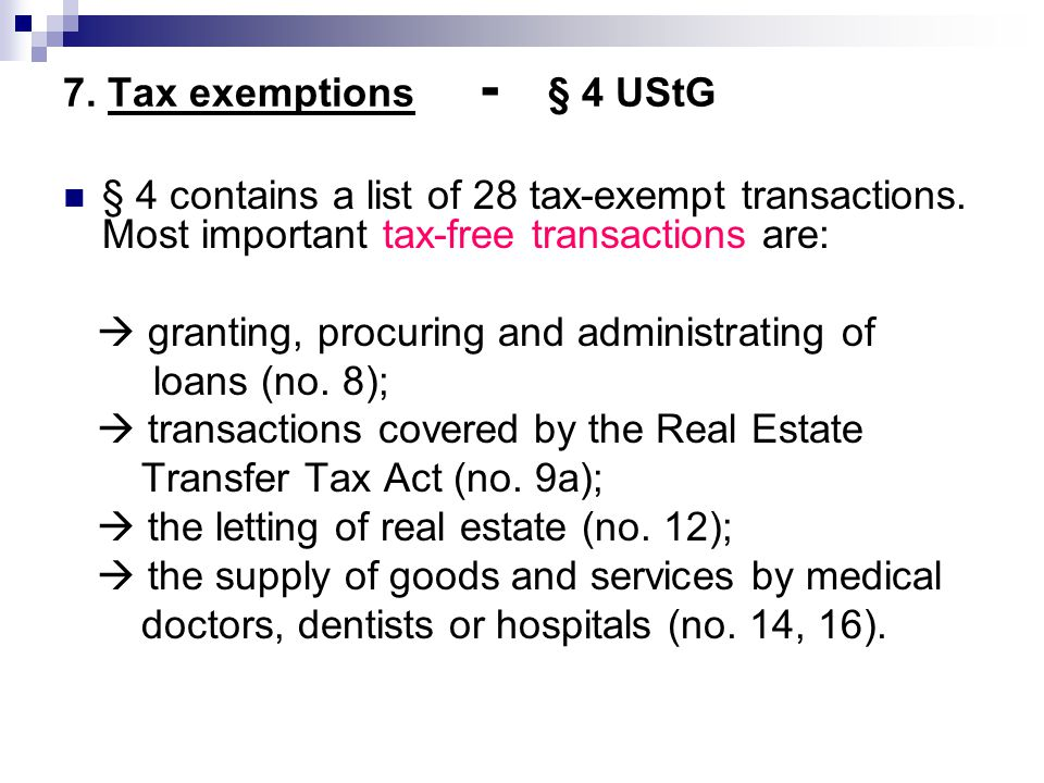 7. Tax exemptions - § 4 UStG § 4 contains a list of 28 tax-exempt transactions. Most important tax-free transactions are:  granting, procuring and ad