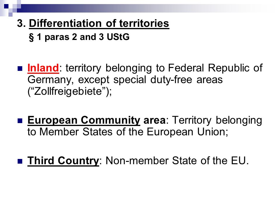 3. Differentiation of territories § 1 paras 2 and 3 UStG Inland: territory belonging to Federal Republic of Germany, except special duty-free areas (""