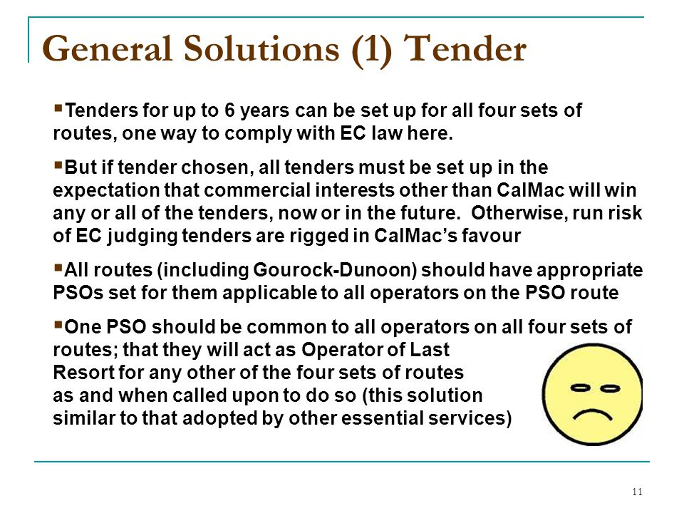 11 General Solutions (1) Tender  Tenders for up to 6 years can be set up for all four sets of routes, one way to comply with EC law here.