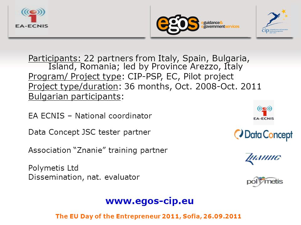 YOUR LOGO HERE Participants: 22 partners from Italy, Spain, Bulgaria, Island, Romania; led by Province Arezzo, Italy Program/ Project type: CIP-PSP, EC, Pilot project Project type/duration: 36 months, Oct.