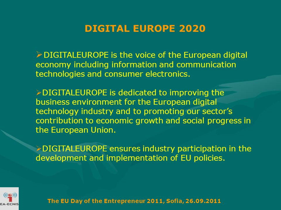 DIGITAL EUROPE 2020  DIGITALEUROPE is the voice of the European digital economy including information and communication technologies and consumer electronics.