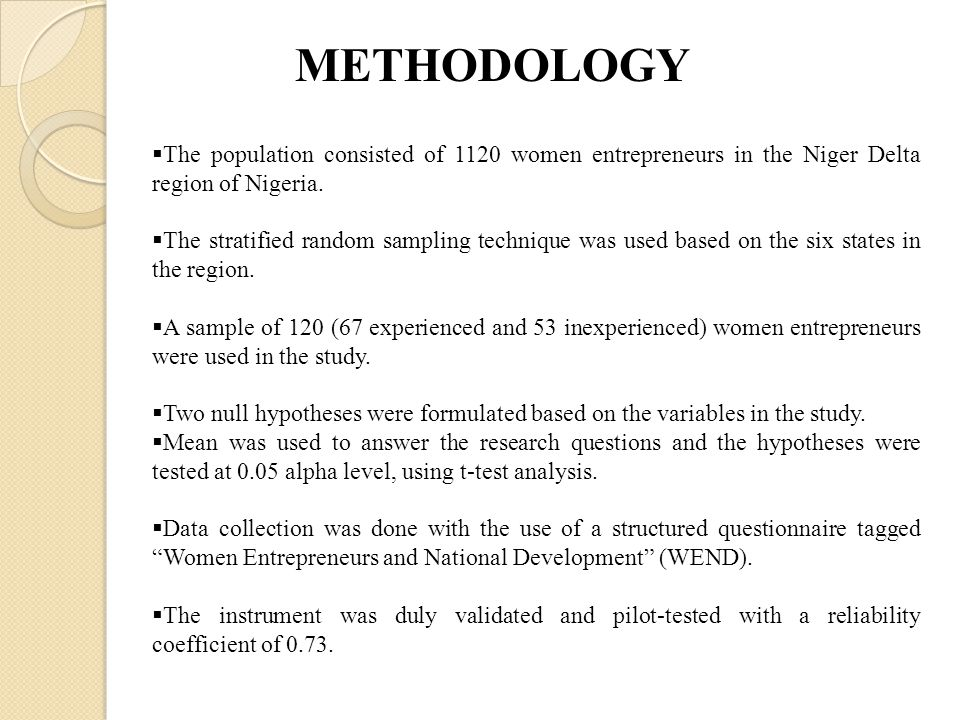 METHODOLOGY  The population consisted of 1120 women entrepreneurs in the Niger Delta region of Nigeria.  The stratified random sampling technique wa