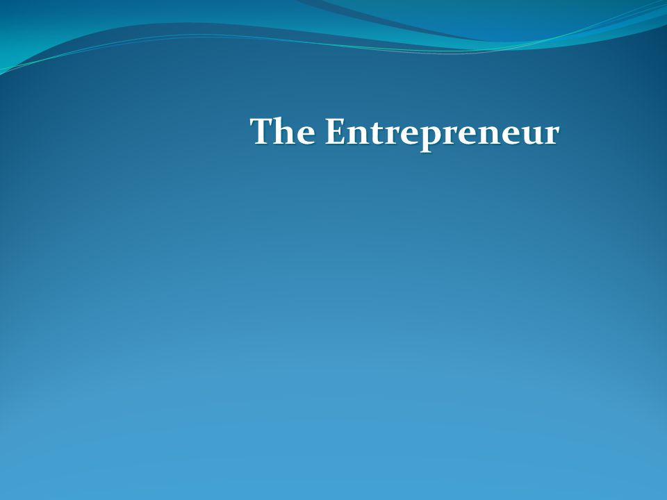Characteristics of Entrepreneur An entrepreneur is most typically a a.