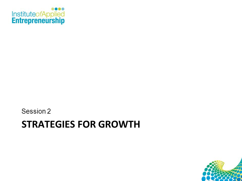 STRATEGIES FOR GROWTH Session 2