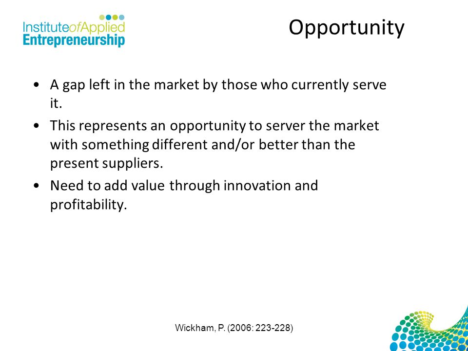 Opportunity A gap left in the market by those who currently serve it.