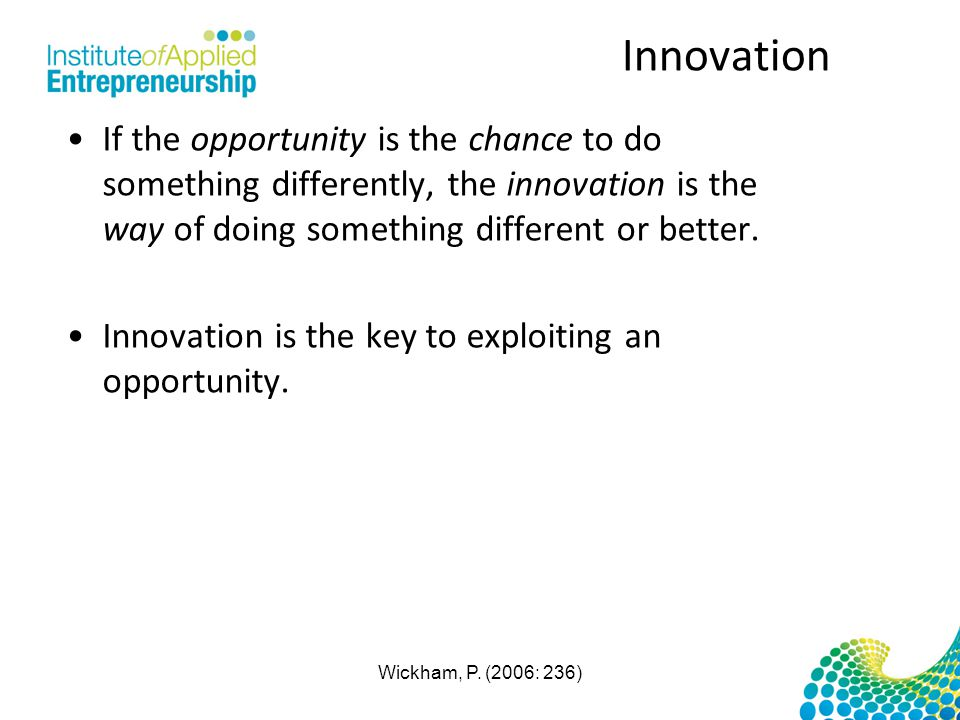 Innovation If the opportunity is the chance to do something differently, the innovation is the way of doing something different or better.