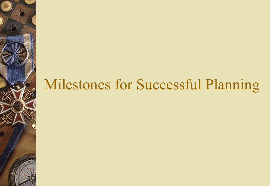 Milestones for Successful Planning