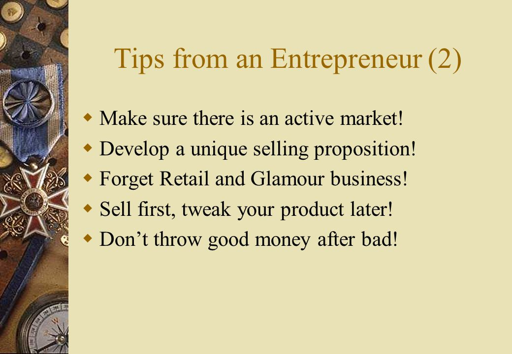 Tips from an Entrepreneur (2)  Make sure there is an active market.