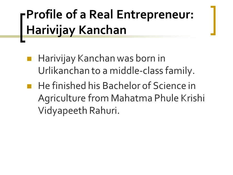 Profile of a Real Entrepreneur: Harivijay Kanchan Harivijay Kanchan was born in Urlikanchan to a middle-class family.
