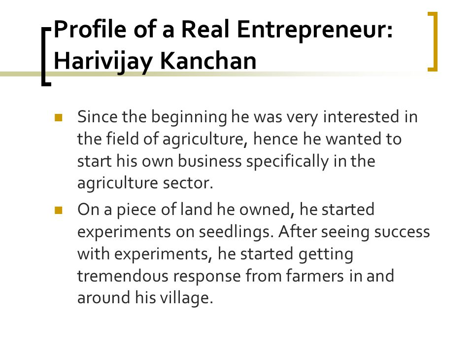 Profile of a Real Entrepreneur: Harivijay Kanchan Since the beginning he was very interested in the field of agriculture, hence he wanted to start his