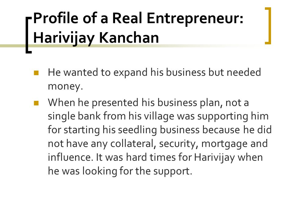 Profile of a Real Entrepreneur: Harivijay Kanchan He wanted to expand his business but needed money. When he presented his business plan, not a single