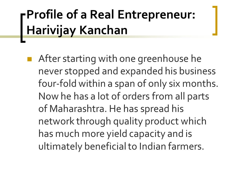Profile of a Real Entrepreneur: Harivijay Kanchan After starting with one greenhouse he never stopped and expanded his business four-fold within a span of only six months.