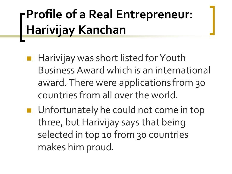 Profile of a Real Entrepreneur: Harivijay Kanchan Harivijay was short listed for Youth Business Award which is an international award.