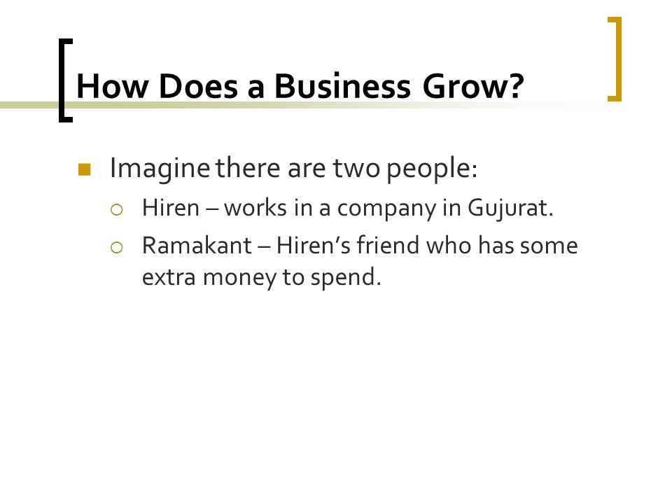 How Does a Business Grow. Imagine there are two people:  Hiren – works in a company in Gujurat.