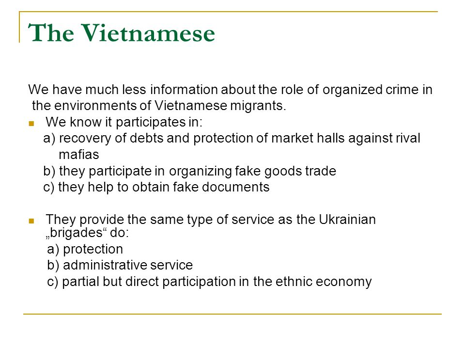 The Vietnamese We have much less information about the role of organized crime in the environments of Vietnamese migrants.