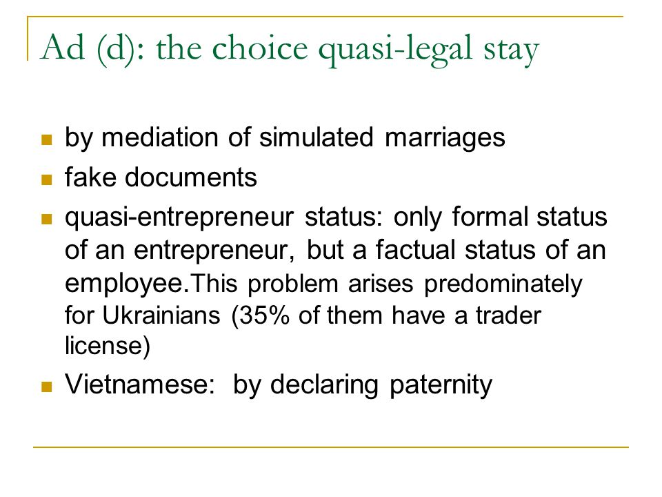 Ad (d): the choice quasi-legal stay by mediation of simulated marriages fake documents quasi-entrepreneur status: only formal status of an entrepreneur, but a factual status of an employee.