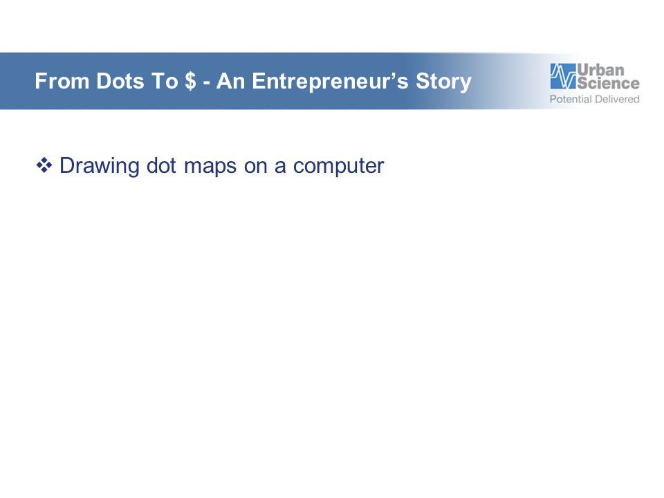 From Dots To $ - An Entrepreneur's Story  Drawing dot maps on a computer