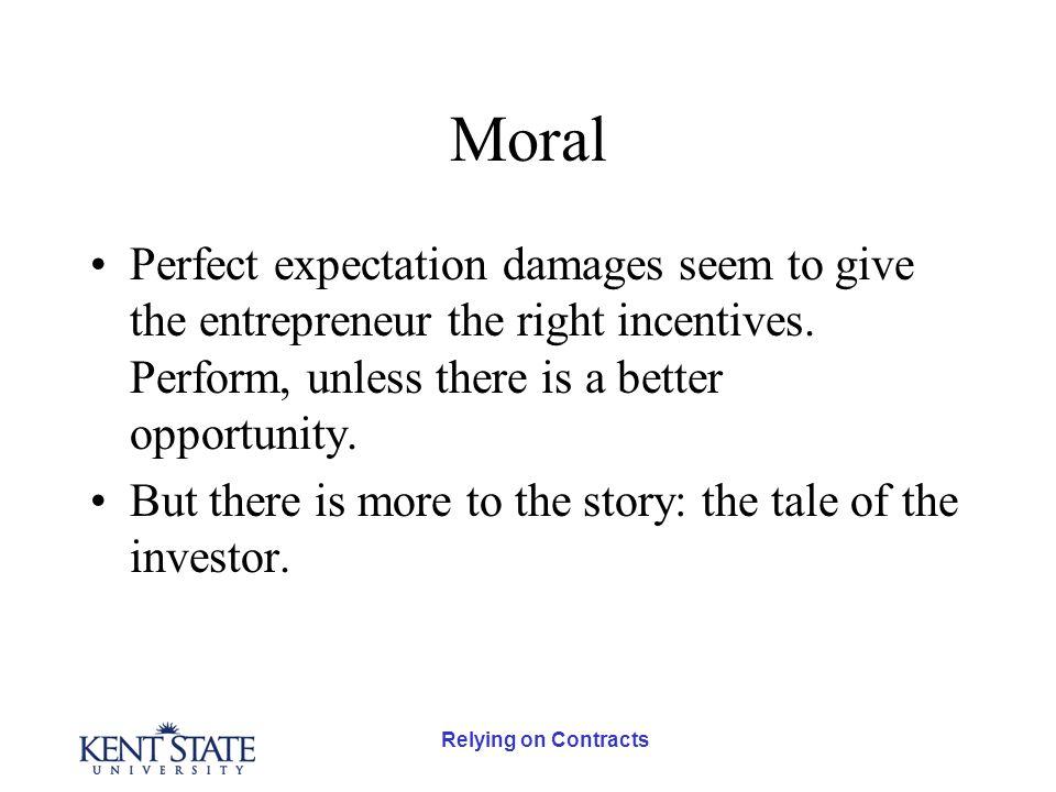 Relying on Contracts Moral Perfect expectation damages seem to give the entrepreneur the right incentives.