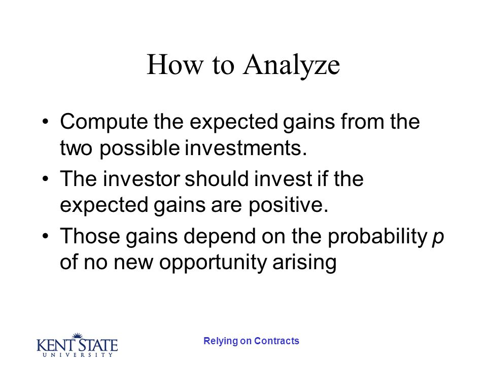 Relying on Contracts How to Analyze Compute the expected gains from the two possible investments.