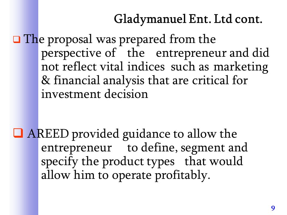 9 Gladymanuel Ent. Ltd cont.  The proposal was prepared from the perspective of the entrepreneur and did not reflect vital indices such as marketing