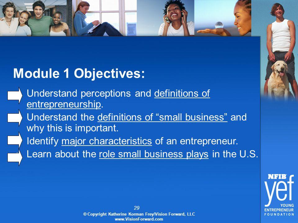 29 © Copyright Katherine Korman Frey/Vision Forward, LLC www.VisionForward.com Module 1 Objectives: Understand perceptions and definitions of entrepreneurship.