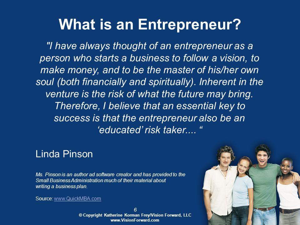 7 © Copyright Katherine Korman Frey/Vision Forward, LLC www.VisionForward.com Exercise 1-1 What is an entrepreneur.