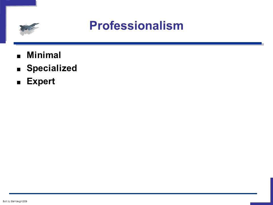 Professionalism Built by Stambaugh/2009 ■ Minimal ■ Specialized ■ Expert