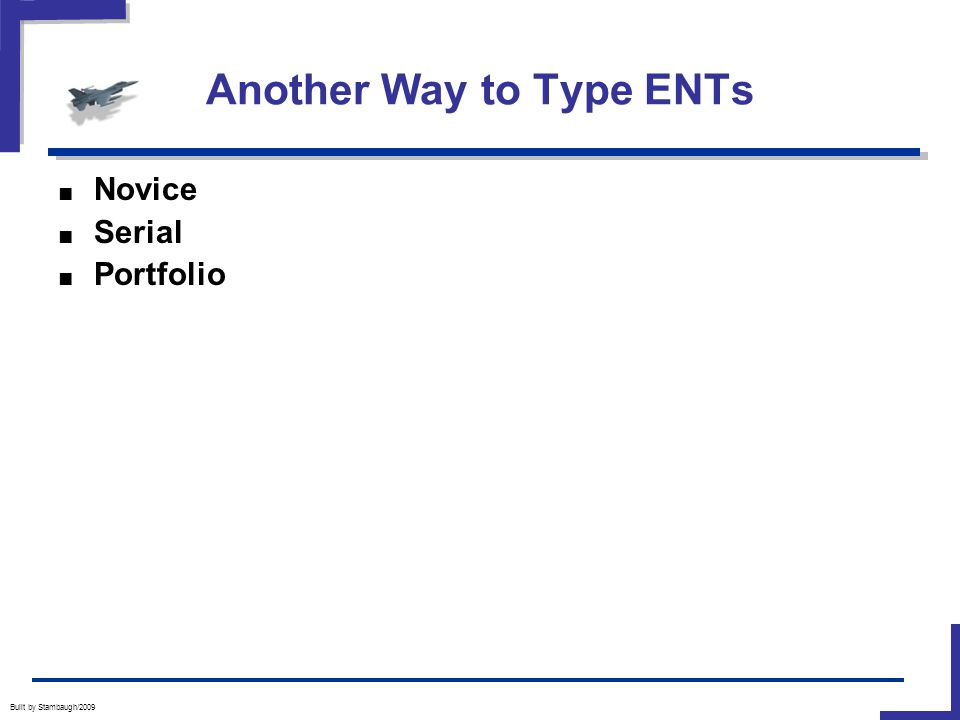 Another Way to Type ENTs Built by Stambaugh/2009 ■ Novice ■ Serial ■ Portfolio