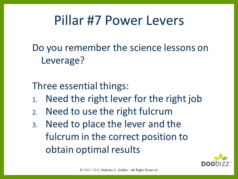 Pillar #7 Power Levers Do you remember the science lessons on Leverage.