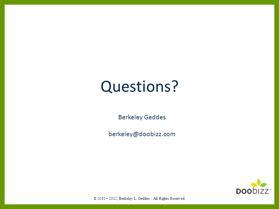Questions. Berkeley Geddes berkeley@doobizz.com © 2010 – 2012, Berkeley L.