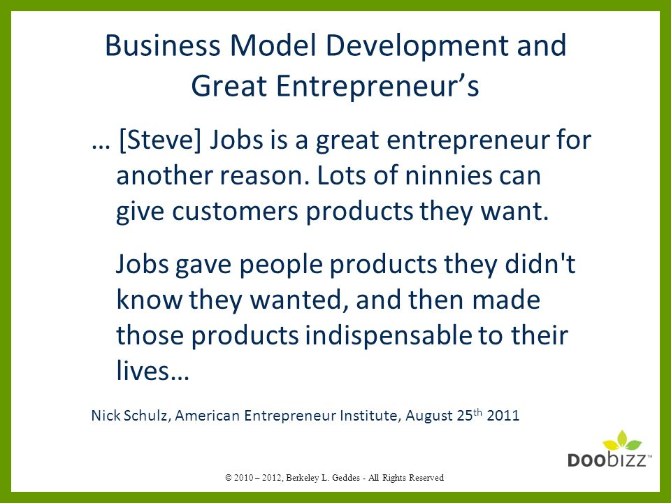 Business Model Development and Great Entrepreneur's … [Steve] Jobs is a great entrepreneur for an­other reason.